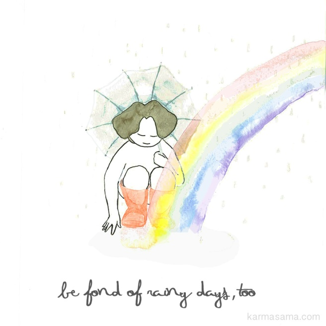 Be fond of rainy days, too