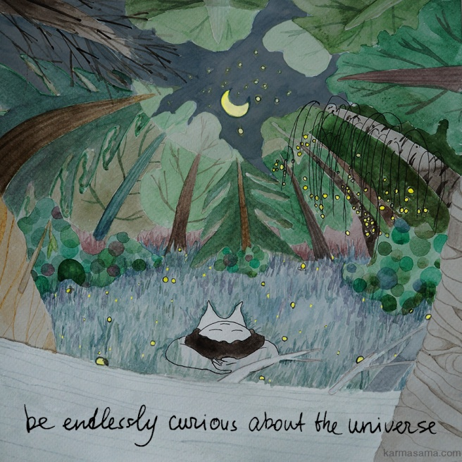 Be endlessly curious about the universe