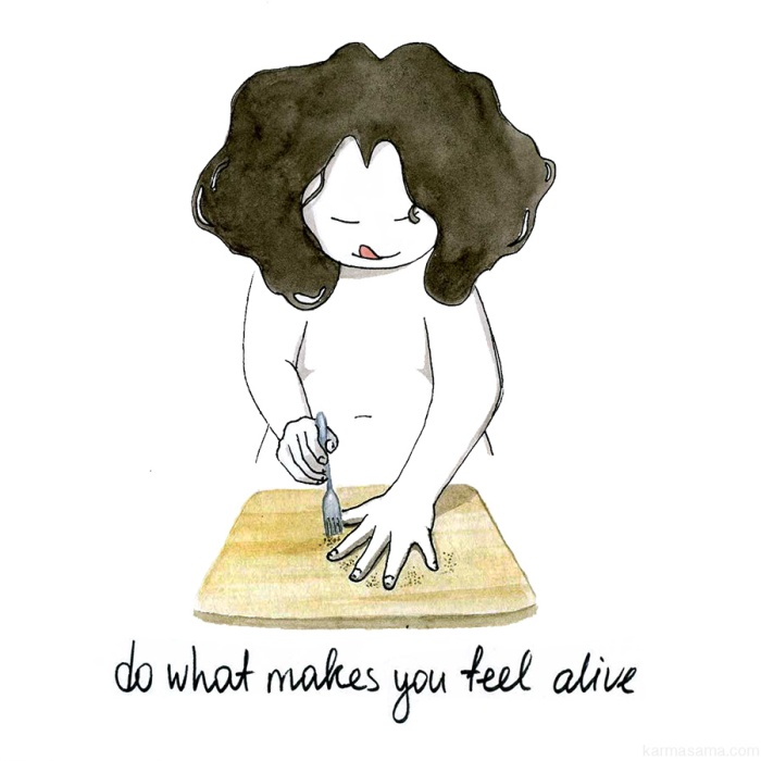 Do what makes you feel alive