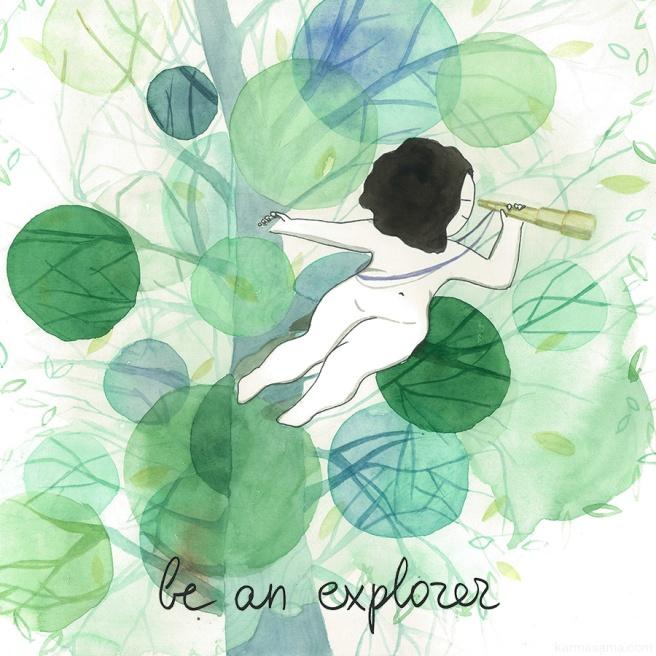 Be an explorer