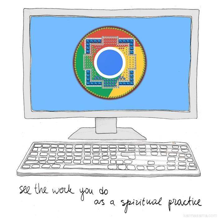 See the work you do as a spiritual practice