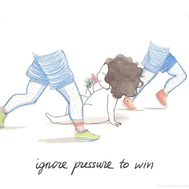 Ignore pressure to win